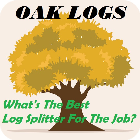 Best Log Splitters For Oak Logs