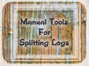 The Best Manual Log Splitting Tools