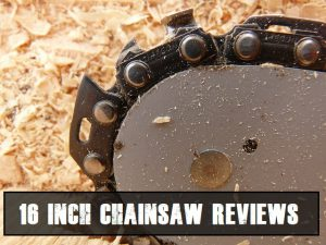 The Best 16 Inch Chainsaws Reviews
