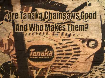 Who Makes Tanaka Chainsaws