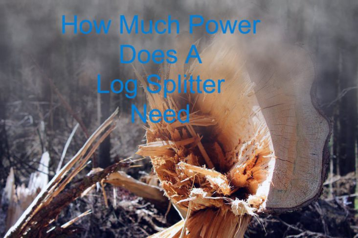 How Much Power Does A Log Splitter Need