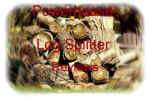 Powerhouse Log Splitter Reviews