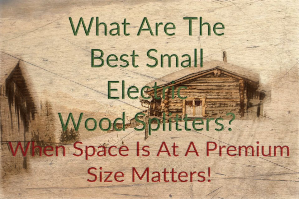 What Are The Best Small Electric Wood Splitters?
