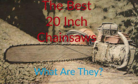 Best 20 Inch Gas Chainsaws In 2019