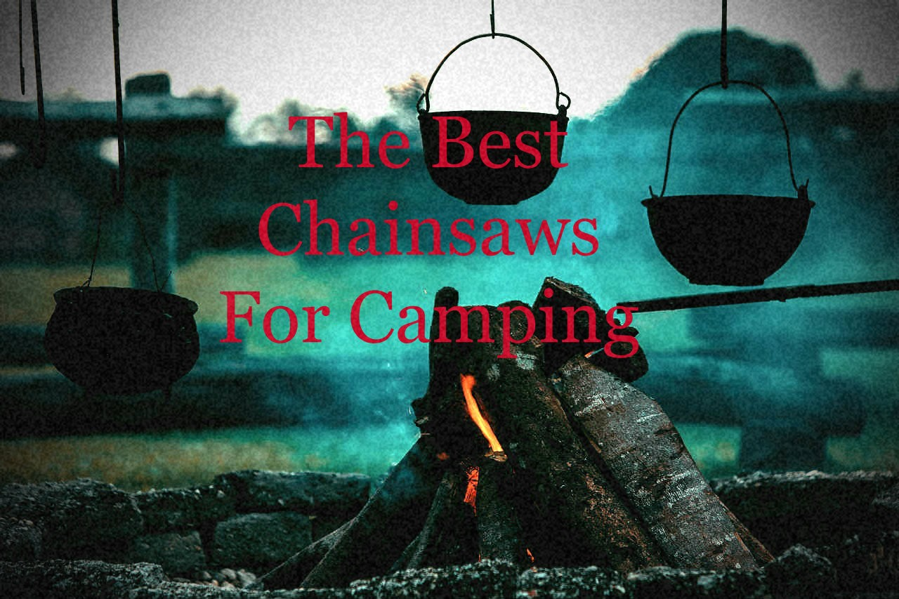 The Best Chainsaws For Camping