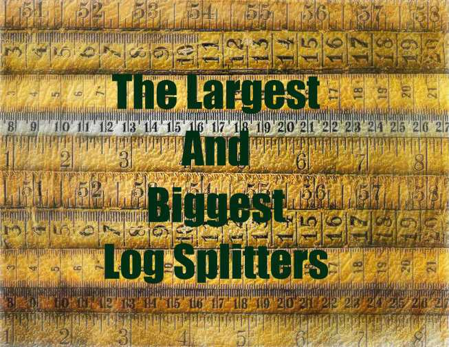 The Biggest Log Splitters